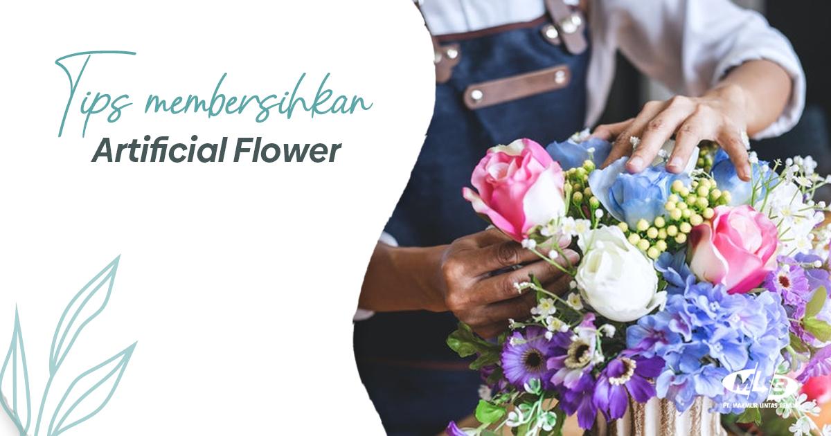 Tips Membersihkan dan Menjaga Keindahan Artificial Flower